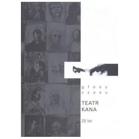 """Poniatowska Marta (red.), """"Głosy czasu. Teatr Kana 25 lat"""""""