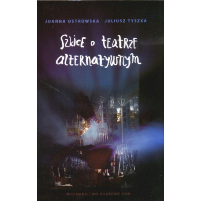 "Ostrowska Joanna, Tyszka Juliusz, ""Szkice o teatr alternatywnym"""