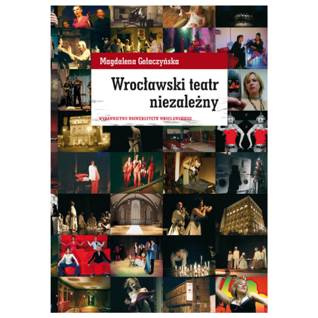 """Gołaczyńska Magdalena, """"Wrocławski teatr niezależny"""""""