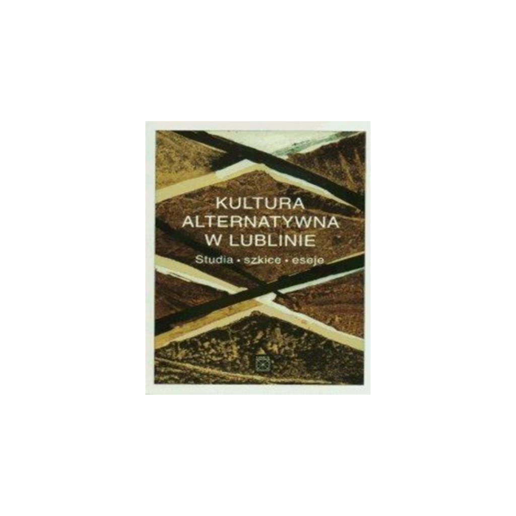"""Krawczak Ewa, """"Kultura alternatywna w Lublinie. Studia, szkice, eseje"""""""