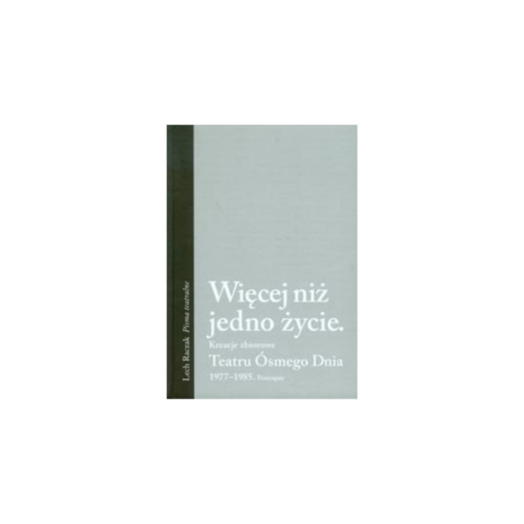 """Raczak Lech, """"Więcej niż jedno życie: kreacje zbiorowe Teatru Ósmego…"""""""