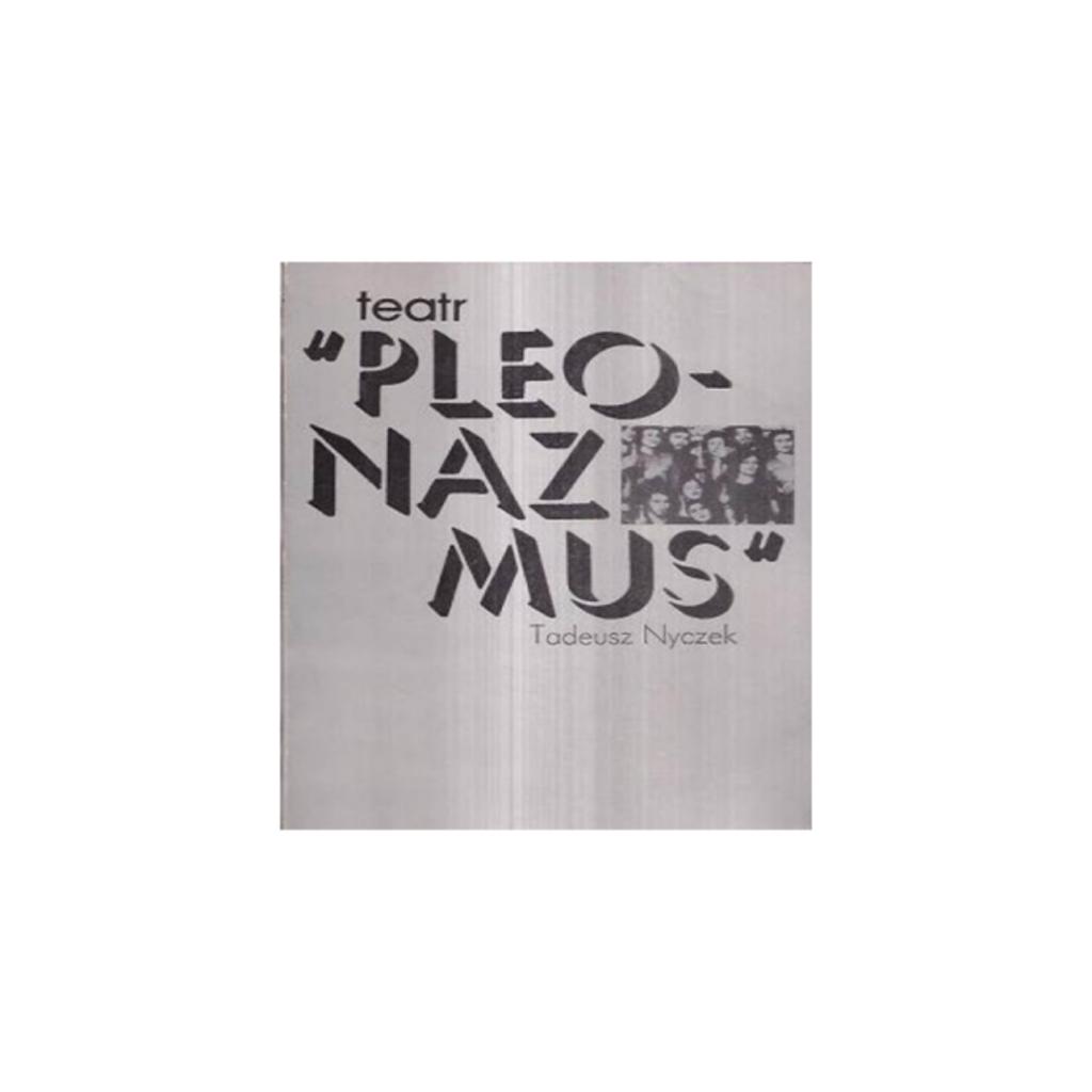 """Nyczek Tadeusz, """"Teatr Pleonazmus"""""""